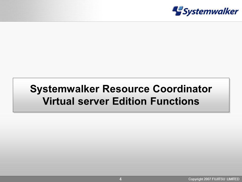 Copyright 2007 FUJITSU LIMITED 4 Systemwalker Resource Coordinator Virtual server Edition Functions