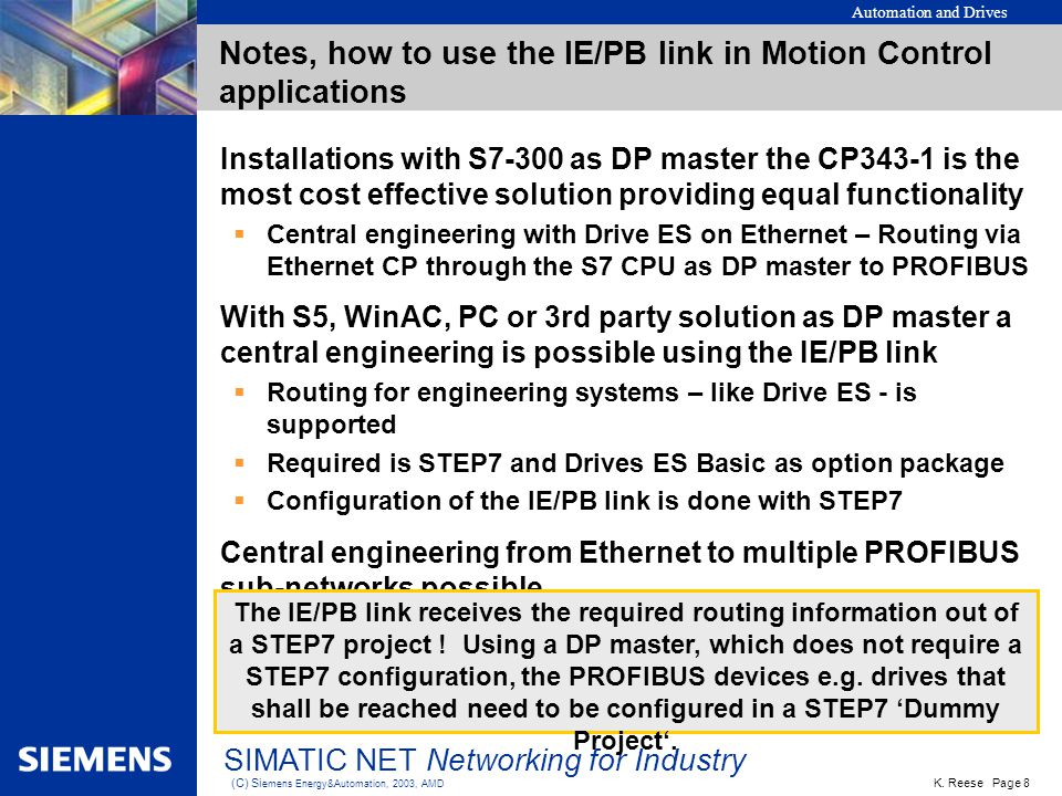 Automation and Drives K. Reese Page 8 (C) Si emens Energy&Automation, 2003, AMD SIMATIC NET Networking for Industry Notes, how to use the IE/PB link i