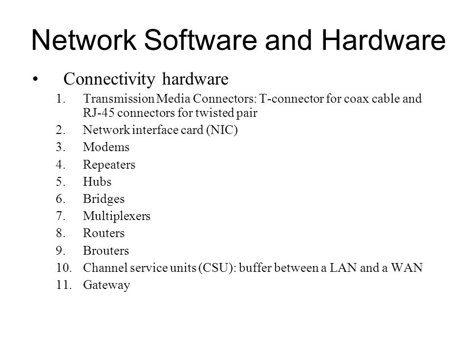 Network Software and Hardware Connectivity hardware 1.Transmission Media Connectors: T-connector for coax cable and RJ-45 connectors for twisted pair