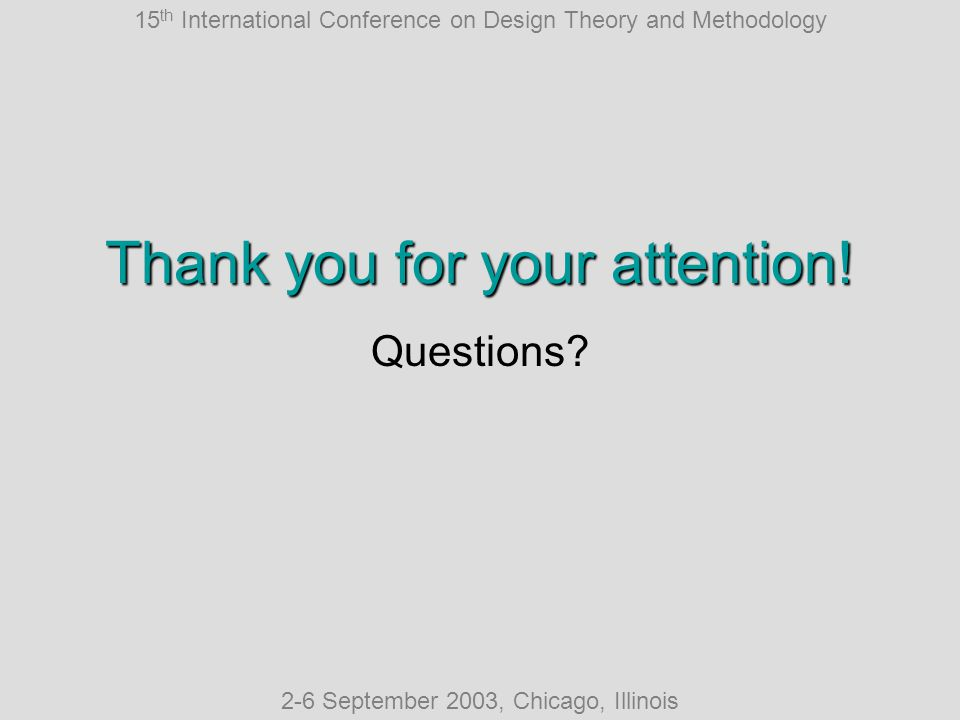 15 th International Conference on Design Theory and Methodology 2-6 September 2003, Chicago, Illinois Thank you for your attention.