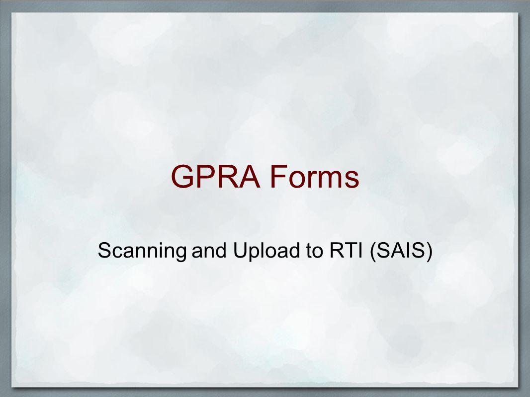 GPRA Forms Scanning and Upload to RTI (SAIS)