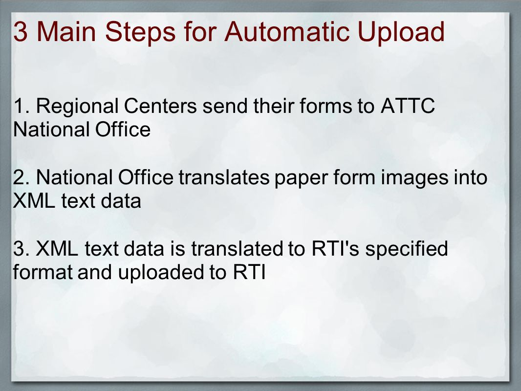 3 Main Steps for Automatic Upload 1. Regional Centers send their forms to ATTC National Office 2.