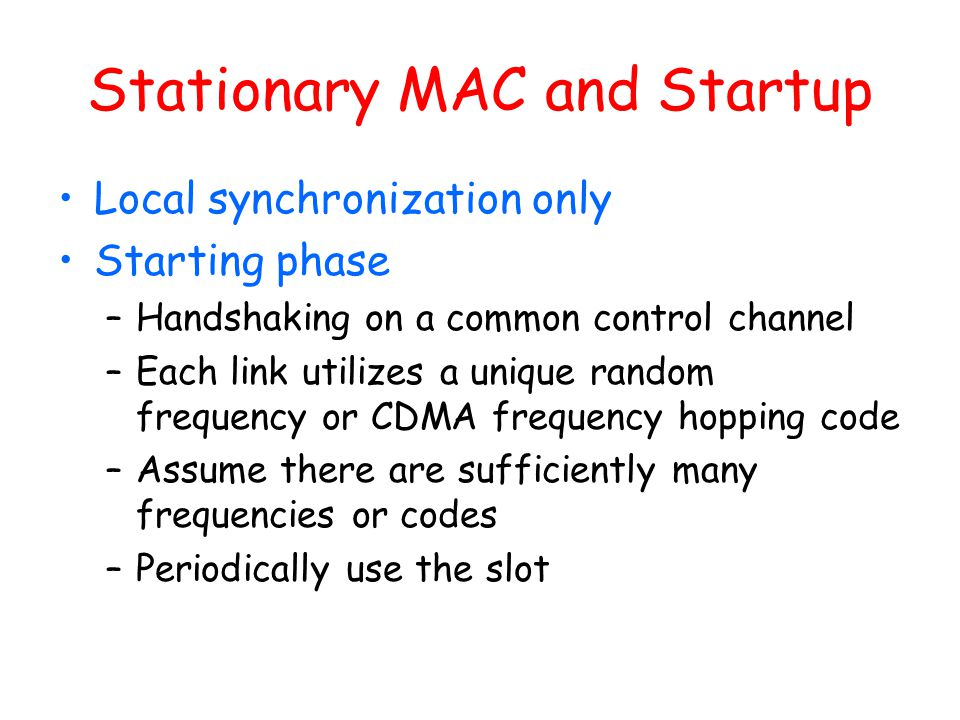 Stationary MAC and Startup Local synchronization only Starting phase –Handshaking on a common control channel –Each link utilizes a unique random freq