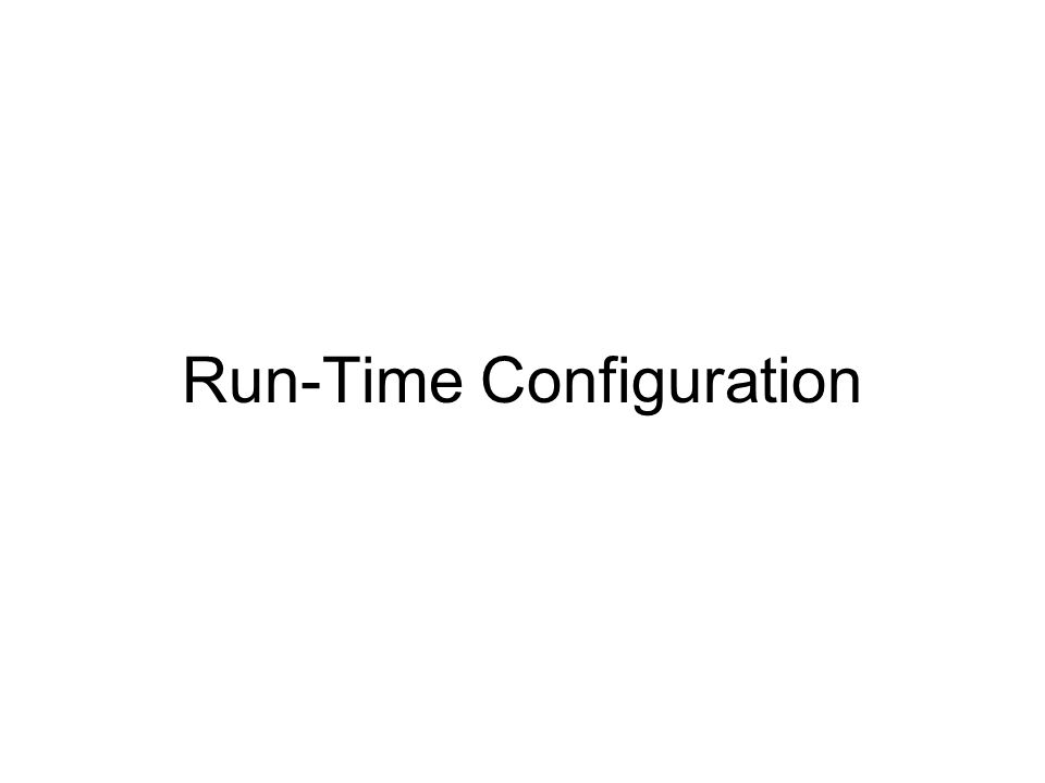 Run-Time Configuration