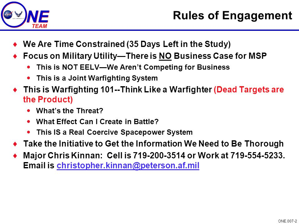 ONE.007-2 Rules of Engagement  We Are Time Constrained (35 Days Left in the Study)  Focus on Military Utility—There is NO Business Case for MSP  Th