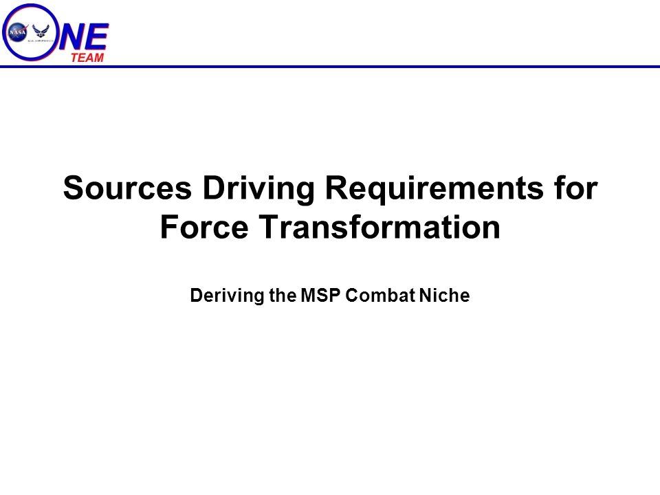 Sources Driving Requirements for Force Transformation Deriving the MSP Combat Niche