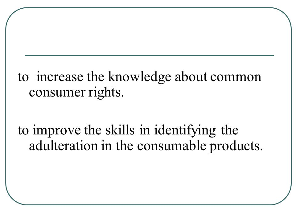 to increase the knowledge about common consumer rights.
