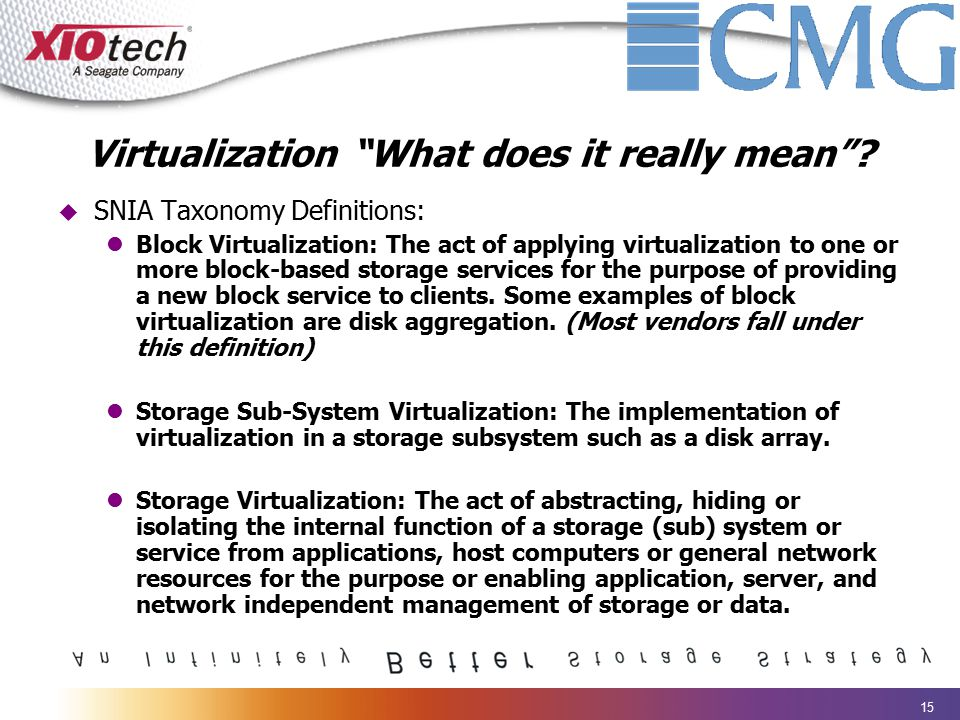 "15 Virtualization ""What does it really mean""?  SNIA Taxonomy Definitions: Block Virtualization: The act of applying virtualization to one or more blo"