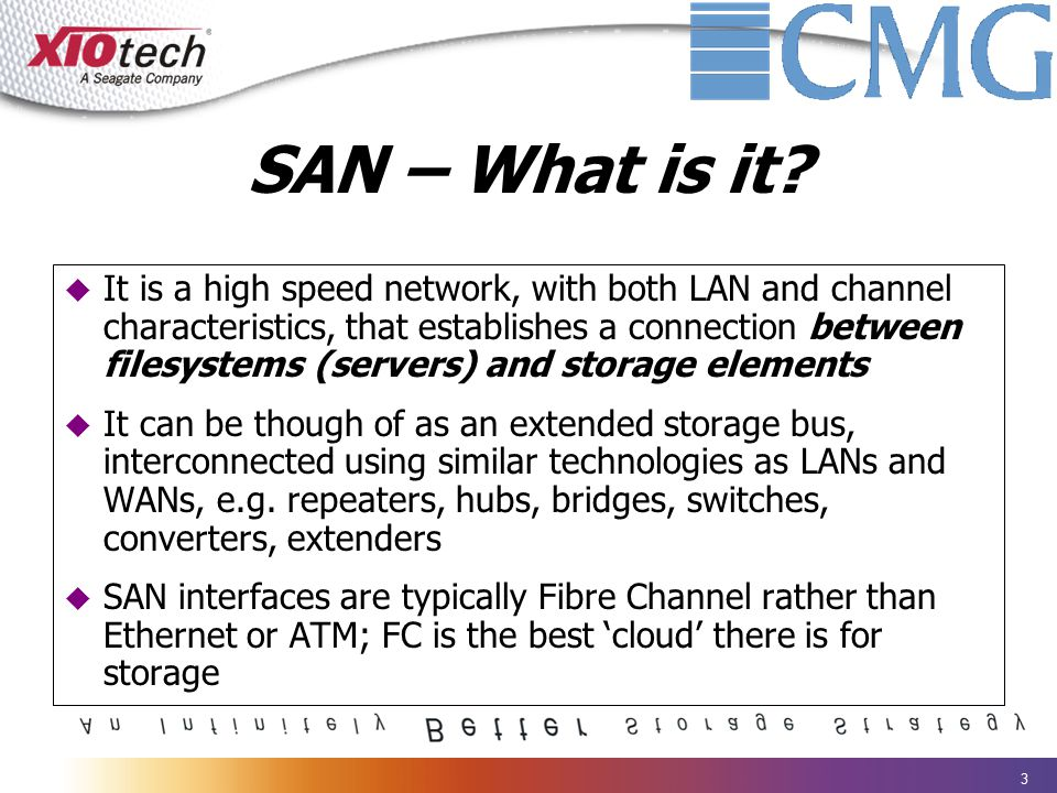 3 SAN – What is it?  It is a high speed network, with both LAN and channel characteristics, that establishes a connection between filesystems (server