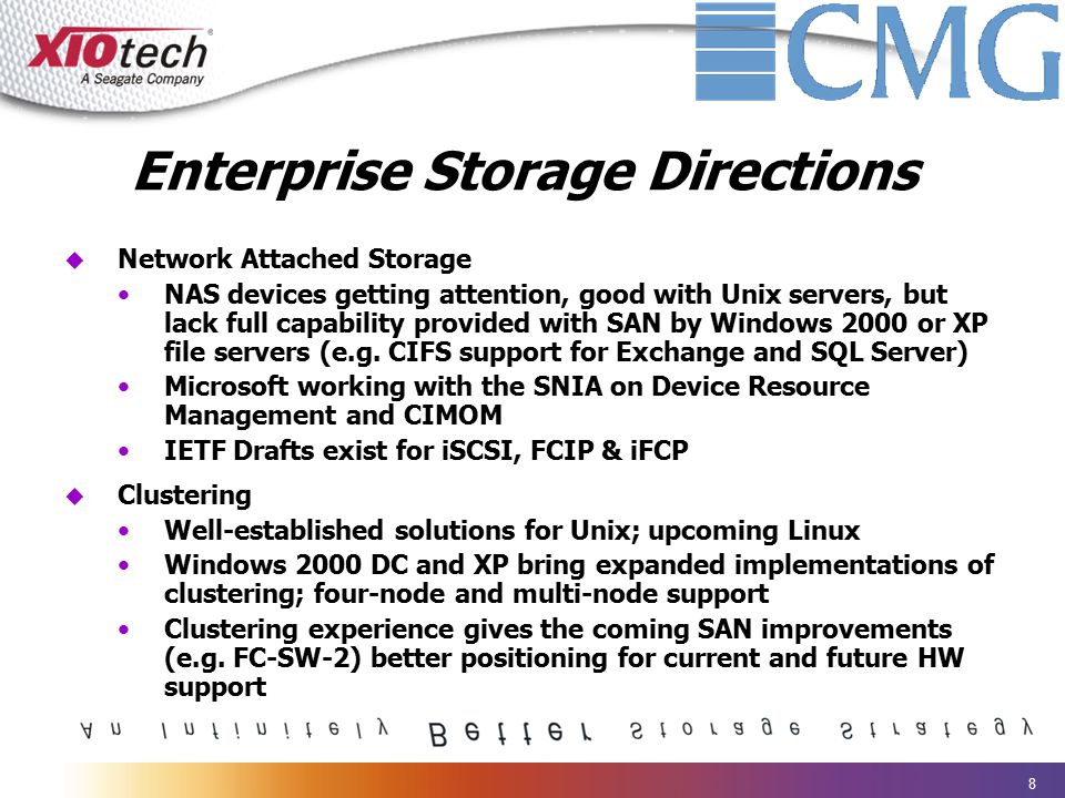 8 Enterprise Storage Directions u Network Attached Storage NAS devices getting attention, good with Unix servers, but lack full capability provided wi