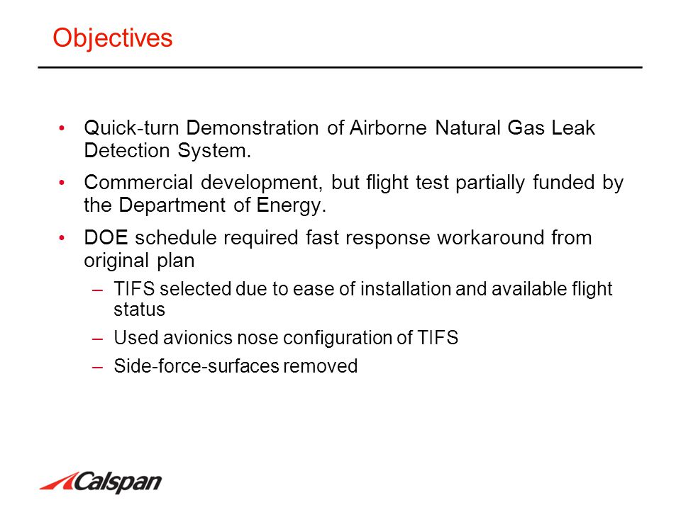 Objectives Quick-turn Demonstration of Airborne Natural Gas Leak Detection System. Commercial development, but flight test partially funded by the Dep