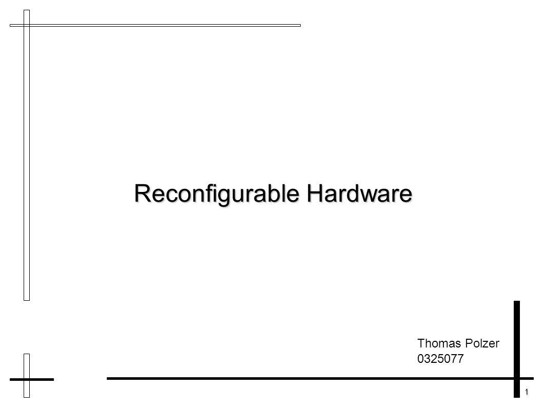 1 Reconfigurable Hardware Thomas Polzer 0325077