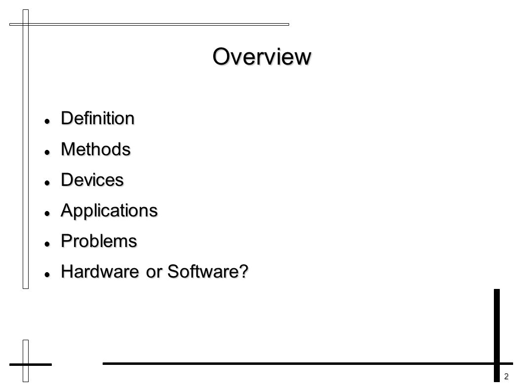 2 Overview Definition Definition Methods Methods Devices Devices Applications Applications Problems Problems Hardware or Software? Hardware or Softwar
