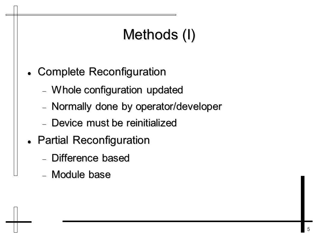 5 Methods (I) Complete Reconfiguration Complete Reconfiguration  Whole configuration updated  Normally done by operator/developer  Device must be r