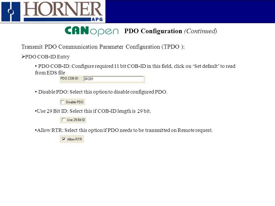PDO Configuration (Continued) Transmit PDO Communication Parameter Configuration (TPDO ):  PDO COB-ID Entry PDO COB-ID: Configure required 11 bit COB