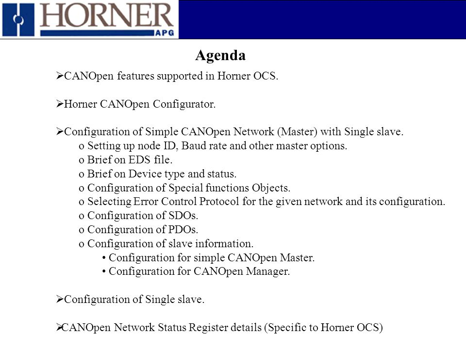 Agenda  CANOpen features supported in Horner OCS.  Horner CANOpen Configurator.  Configuration of Simple CANOpen Network (Master) with Single slave