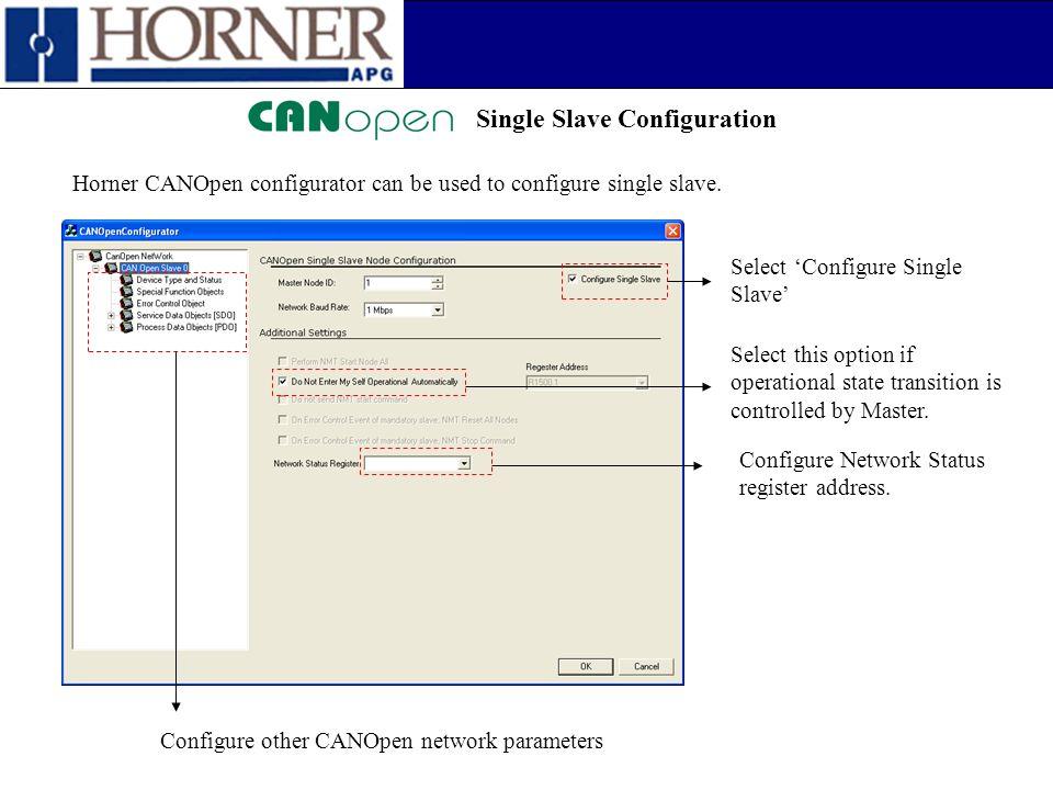 Single Slave Configuration Horner CANOpen configurator can be used to configure single slave. Select 'Configure Single Slave' Select this option if op