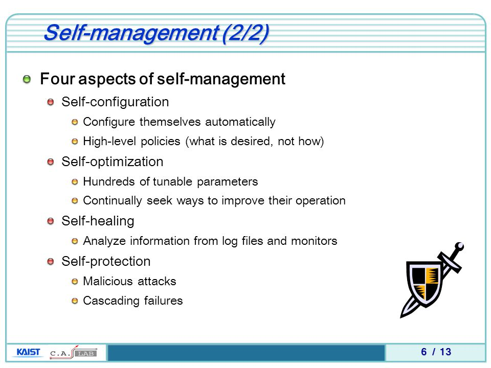6 / 13 Self-management (2/2) Four aspects of self-management Self-configuration Configure themselves automatically High-level policies (what is desire