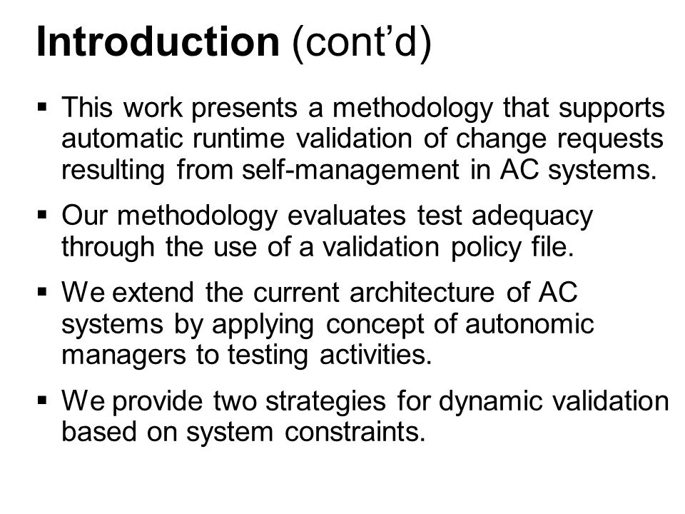 3 Introduction (cont'd)  This work presents a methodology that supports automatic runtime validation of change requests resulting from self-management in AC systems.