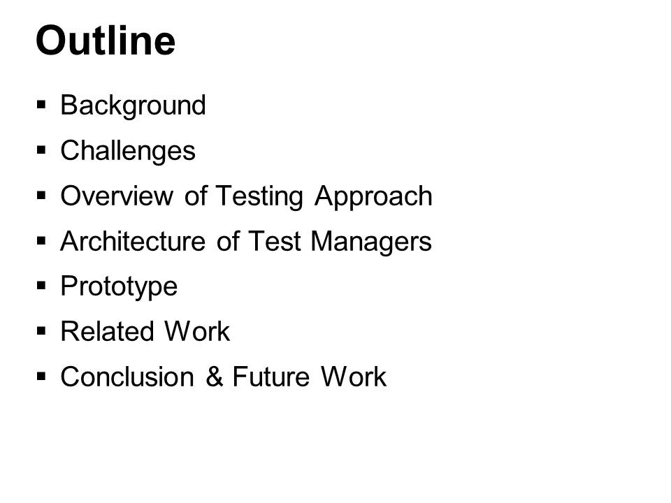 4 Outline  Background  Challenges  Overview of Testing Approach  Architecture of Test Managers  Prototype  Related Work  Conclusion & Future Work