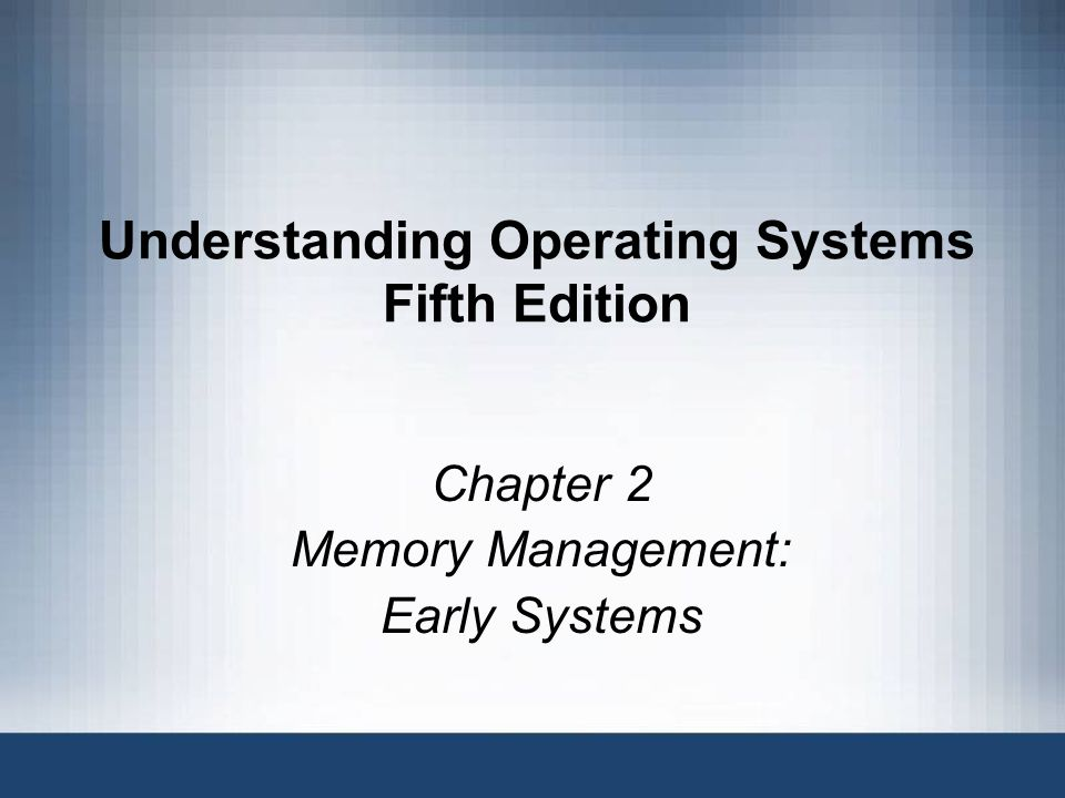 Understanding Operating Systems Fifth Edition Chapter 2 Memory Management: Early Systems