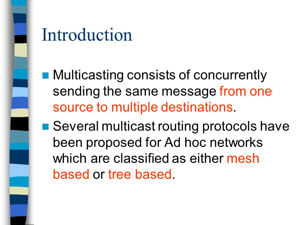 Introduction Multicasting consists of concurrently sending the same message from one source to multiple destinations. Several multicast routing protoc