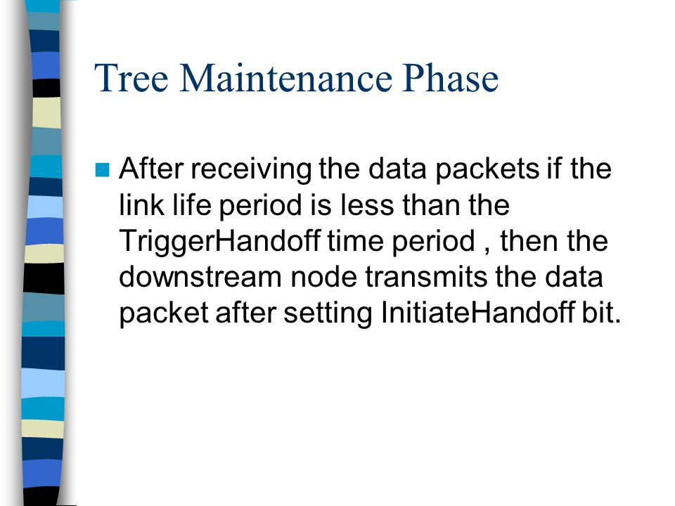 Tree Maintenance Phase After receiving the data packets if the link life period is less than the TriggerHandoff time period, then the downstream node