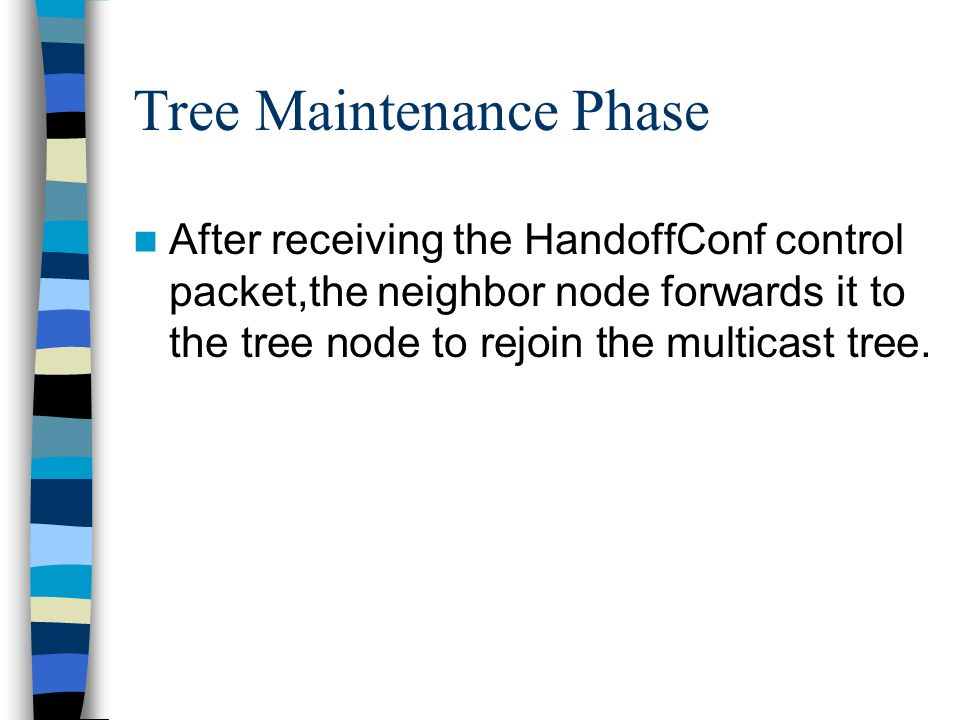 Tree Maintenance Phase After receiving the HandoffConf control packet,the neighbor node forwards it to the tree node to rejoin the multicast tree.