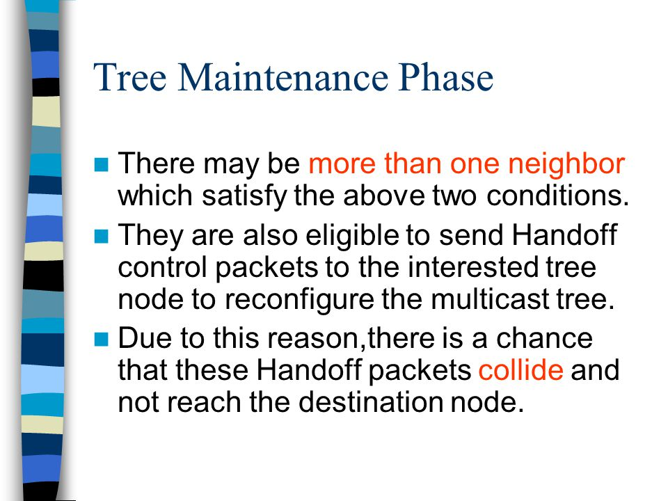 Tree Maintenance Phase There may be more than one neighbor which satisfy the above two conditions. They are also eligible to send Handoff control pack