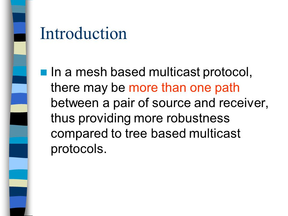 Introduction In a tree based multicast protocol, there exists only a single path between a pair of source and receiver, thus leading to higher multicast efficiency.