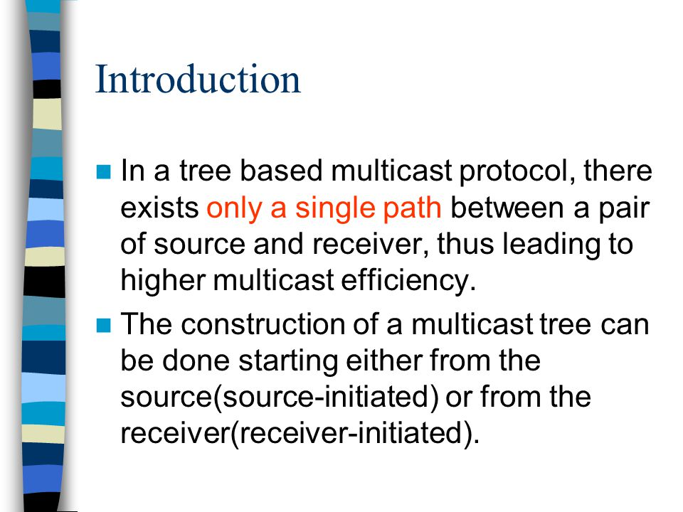 Introduction In a tree based multicast protocol, there exists only a single path between a pair of source and receiver, thus leading to higher multica