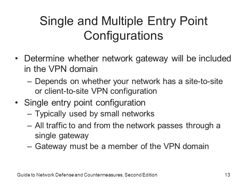 Guide to Network Defense and Countermeasures, Second Edition13 Single and Multiple Entry Point Configurations Determine whether network gateway will b