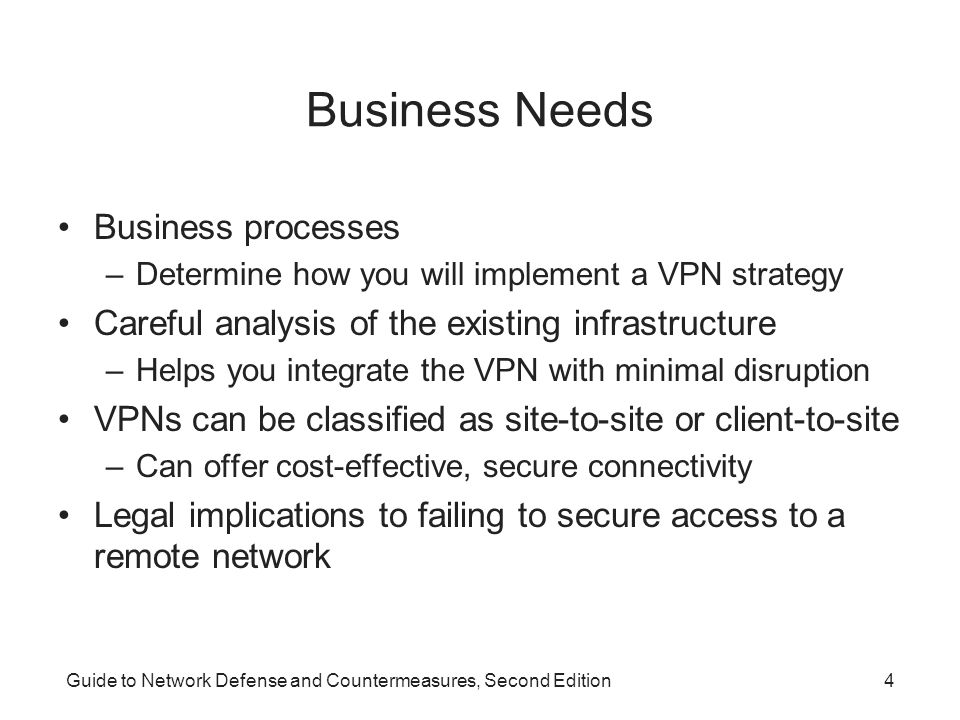 Guide to Network Defense and Countermeasures, Second Edition25 Using VPNs with Firewalls (continued) Install VPN software on the firewall itself –Advantages Control all network access security from one server Fewer computers to manage Use the same tools for VPN and firewall –Disadvantages Single point of failure Must configure routes carefully Internet access and VPN traffic compete for resources on the server