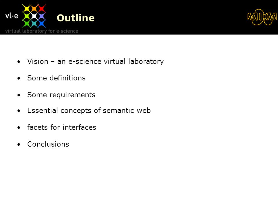 Outline Vision – an e-science virtual laboratory Some definitions Some requirements Essential concepts of semantic web facets for interfaces Conclusions