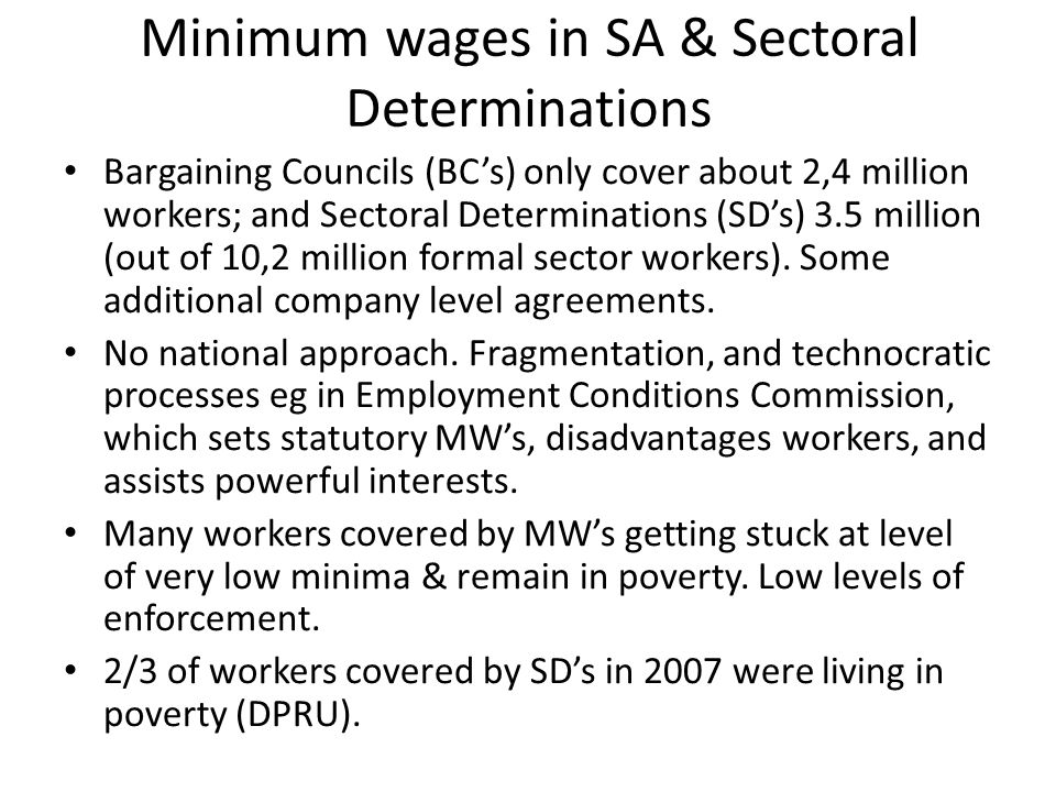 Minimum wages in SA & Sectoral Determinations Bargaining Councils (BC's) only cover about 2,4 million workers; and Sectoral Determinations (SD's) 3.5