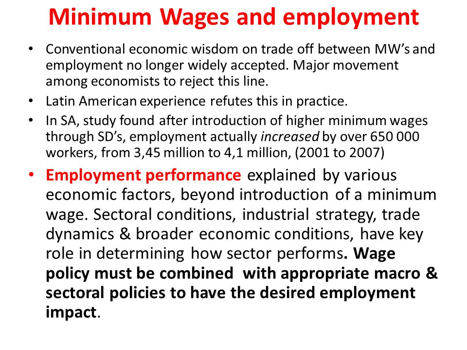 Minimum Wages and employment Conventional economic wisdom on trade off between MW's and employment no longer widely accepted. Major movement among eco