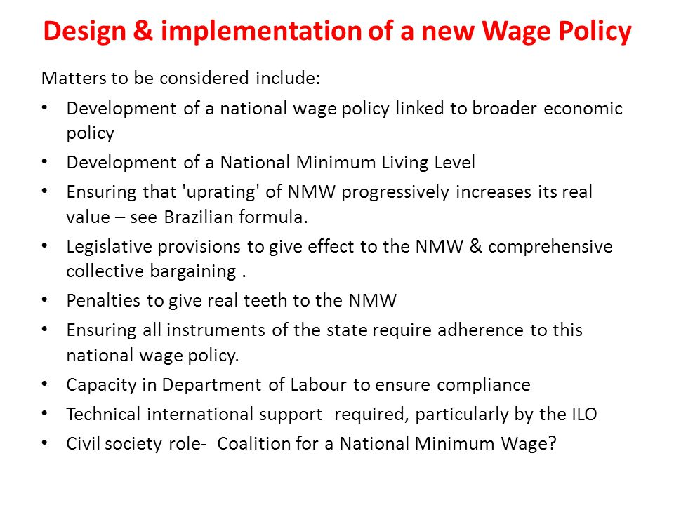 Design & implementation of a new Wage Policy Matters to be considered include: Development of a national wage policy linked to broader economic policy