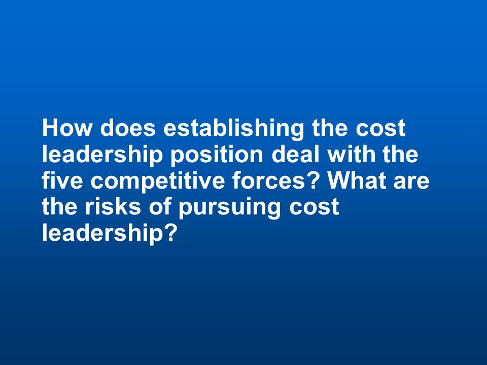 25 Discussion Question 4 How does establishing the cost leadership position deal with the five competitive forces.