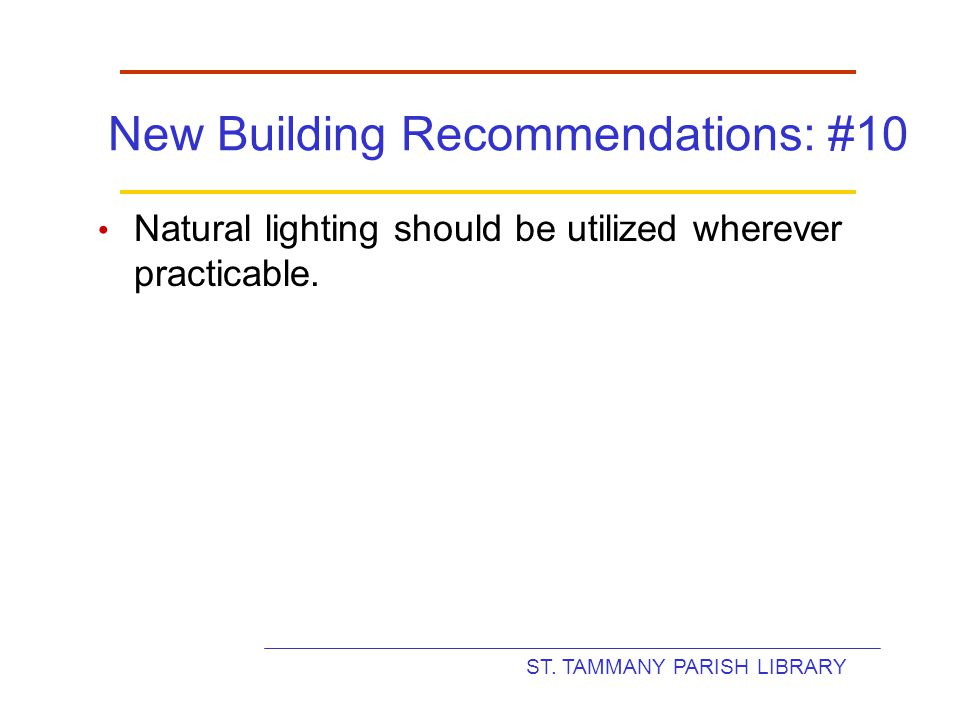 ST. TAMMANY PARISH LIBRARY New Building Recommendations: #10 Natural lighting should be utilized wherever practicable.