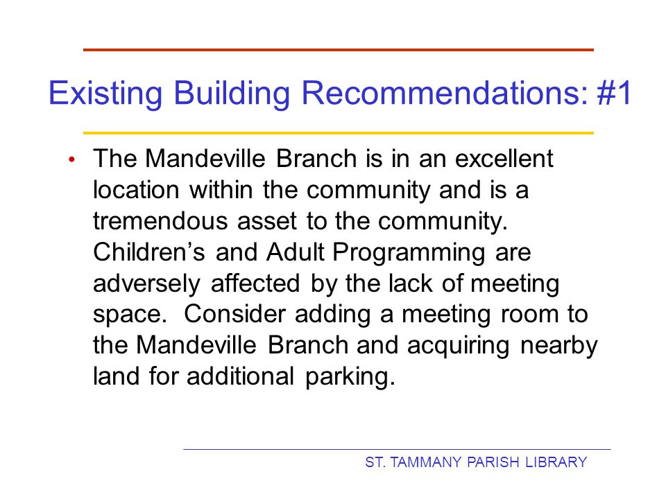 ST. TAMMANY PARISH LIBRARY Existing Building Recommendations: #1 The Mandeville Branch is in an excellent location within the community and is a treme