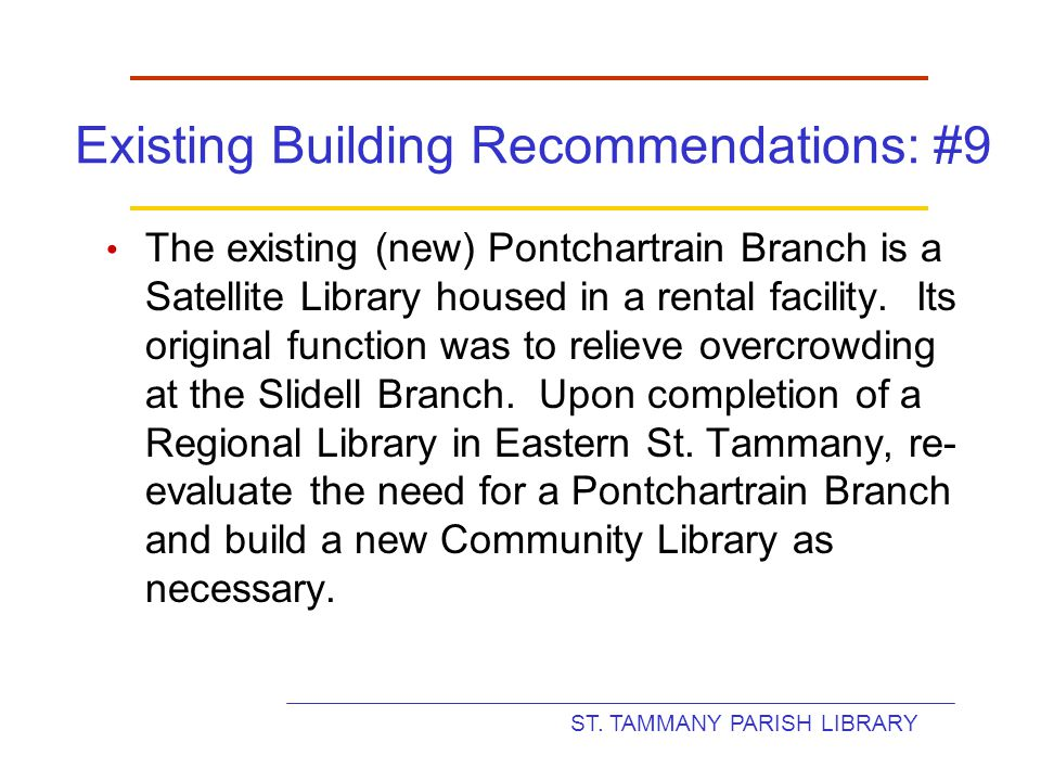 ST. TAMMANY PARISH LIBRARY Existing Building Recommendations: #9 The existing (new) Pontchartrain Branch is a Satellite Library housed in a rental fac