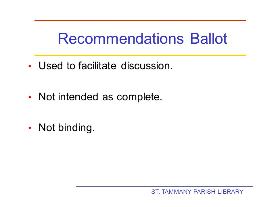 ST. TAMMANY PARISH LIBRARY Recommendations Ballot Used to facilitate discussion.