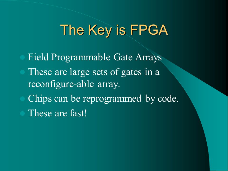 The Key is FPGA Field Programmable Gate Arrays These are large sets of gates in a reconfigure-able array. Chips can be reprogrammed by code. These are