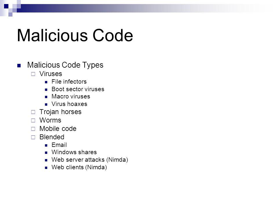 Malicious Code Malicious Code Types  Viruses File infectors Boot sector viruses Macro viruses Virus hoaxes  Trojan horses  Worms  Mobile code  Bl