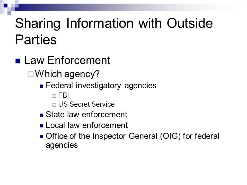 Sharing Information with Outside Parties Law Enforcement  Which agency.