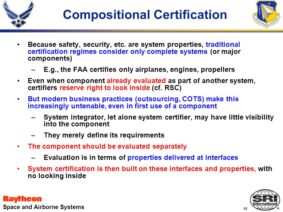 18 Space and Airborne Systems Compositional Certification Because safety, security, etc.