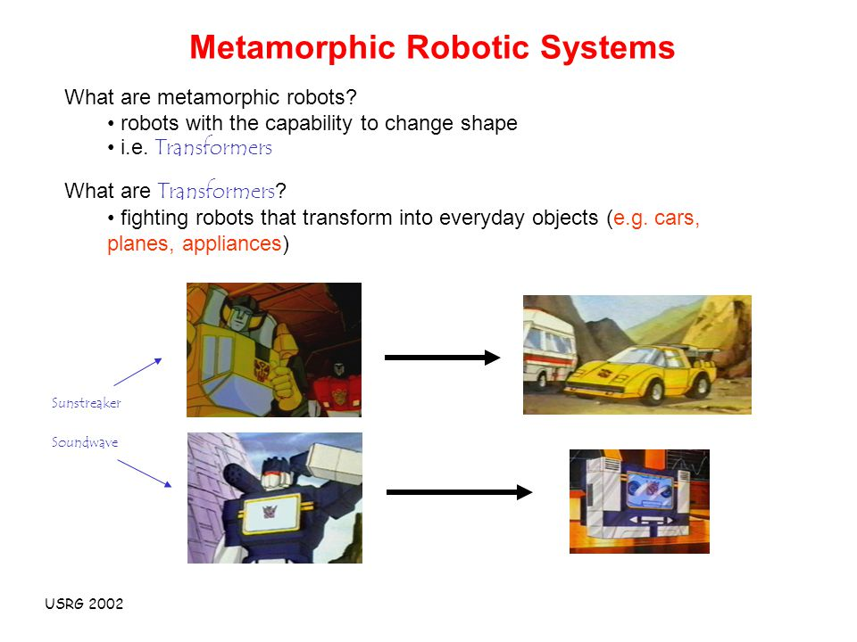USRG 2002 Metamorphic Robotic Systems What are metamorphic robots.