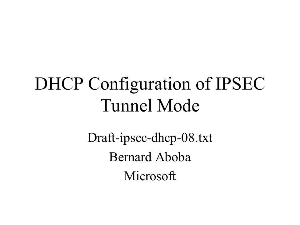 DHCP Configuration of IPSEC Tunnel Mode Draft-ipsec-dhcp-08.txt Bernard Aboba Microsoft