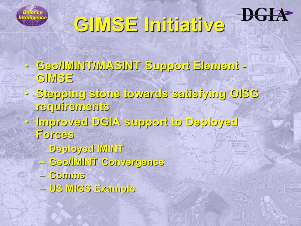 GIMSE Initiative Geo/IMINT/MASINT Support Element - GIMSEGeo/IMINT/MASINT Support Element - GIMSE Stepping stone towards satisfying OISG requirementsS