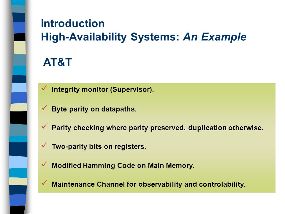 Introduction High-Availability Systems: An Example AT&T Integrity monitor (Supervisor).